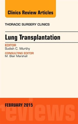 Book Lung Transplantation, An Issue Of Thoracic Surgery Clinics by Sudish Murthy