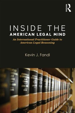 Book Inside The American Legal Mind: An International Practitioner Guide To American Legal Reasoning by Kevin J. Fandl