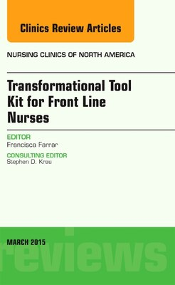 Book Transformational Tool Kit For Front Line Nurses, An Issue Of Nursing Clinics Of North America by Francisca Cisneros Farrar