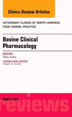 Book Bovine Clinical Pharmacology, An Issue Of Veterinary Clinics Of North America: Food Animal Practice by Michael D. Apley