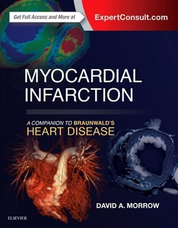 Book Myocardial Infarction: A Companion To Braunwald's Heart Disease by David A Morrow
