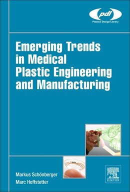 Book Emerging Trends In Medical Plastic Engineering And Manufacturing by Markus Schönberger