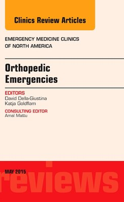 Book Orthopedic Emergencies, An Issue Of Emergency Medicine Clinics Of North America by David Della-giustina