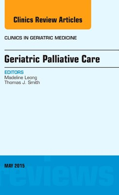 Book Geriatric Palliative Care, An Issue Of Clinics In Geriatric Medicine by Madeline Leong