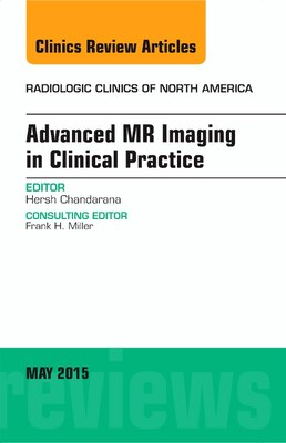 Book Advanced Mr Imaging In Clinical Practice, An Issue Of Radiologic Clinics Of North America by Hersh Chandarana