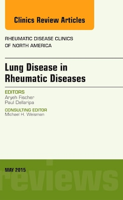 Book Lung Disease In Rheumatic Diseases, An Issue Of Rheumatic Disease Clinics by Aryeh Fischer