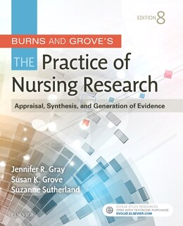 Book Burns And Grove's The Practice Of Nursing Research: Appraisal, Synthesis, And Generation Of Evidence by Jennifer R. Gray