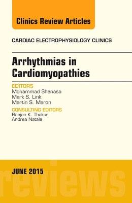Book Arrhythmias In Cardiomyopathies, An Issue Of Cardiac Electrophysiology Clinics by Mohammad Shenasa