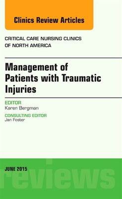 Book Management Of Patients With Traumatic Injuries, An Issue Of Critical Nursing Clinics by Karen Bergman
