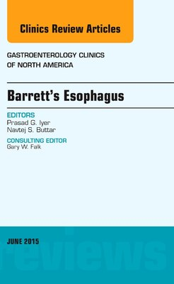 Book Barrett's Esophagus, An Issue Of Gastroenterology Clinics Of North America by Prasad G. Iyer