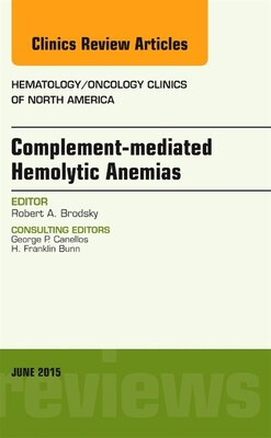 Book Complement-mediated Hemolytic Anemias, An Issue Of Hematology/oncology Clinics Of North America by Robert A. Brodsky