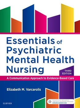 Book Essentials Of Psychiatric Mental Health Nursing: A Communication Approach To Evidence-based Care by Elizabeth M. Varcarolis