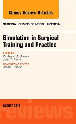 Book Simulation In Surgical Training And Practice, An Issue Of Surgical Clinics by Kimberly M. Brown