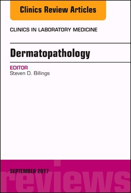 Book Dermatopathology, An Issue Of Clinics In Laboratory Medicine by Steven D. Billings