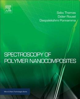 Book Spectroscopy Of Polymer Nanocomposites by Sabu Thomas