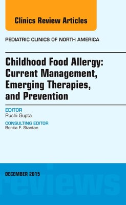 Book Childhood Food Allergy: Current Management, Emerging Therapies, And Prevention, An Issue Of… by Ruchi Gupta