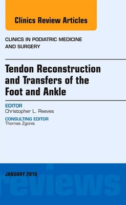Book Tendon Repairs And Transfers For The Foot And Ankle, An Issue Of Clinics In Podiatric Medicine And… by Christopher L Reeves