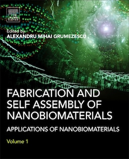Book Fabrication And Self-assembly Of Nanobiomaterials: Applications Of Nanobiomaterials by Alexandru Grumezescu