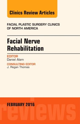 Book Facial Nerve Rehabilitation, An Issue Of Facial Plastic Surgery Clinics Of North America by Daniel Alam