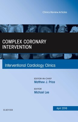 Book Complex Coronary Intervention, An Issue Of Interventional Cardiology Clinics by Michael Lee