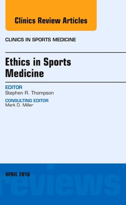 Book Ethics In Sports Medicine, An Issue Of Clinics In Sports Medicine by Stephen R. Thompson