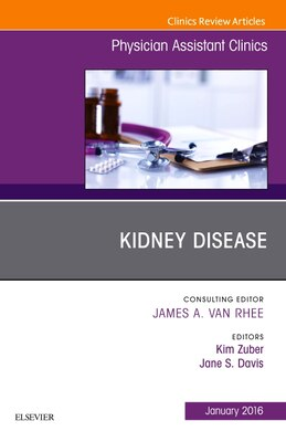 Book Kidney Disease, An Issue Of Physician Assistant Clinics by Kim Zuber