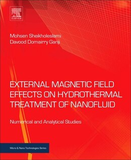 Book External Magnetic Field Effects On Hydrothermal Treatment Of Nanofluid: Numerical And Analytical… by Mohsen Sheikholeslami
