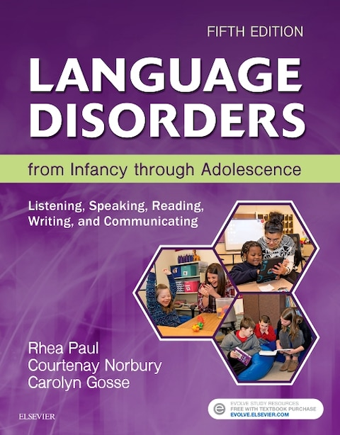 Language Disorders From Infancy Through Adolescence: Listening, Speaking, Reading, Writing, And Communicating by Rhea Paul