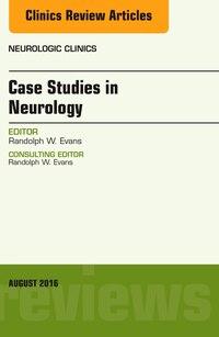 Case Studies In Neurology, An Issue Of Neurologic Clinics