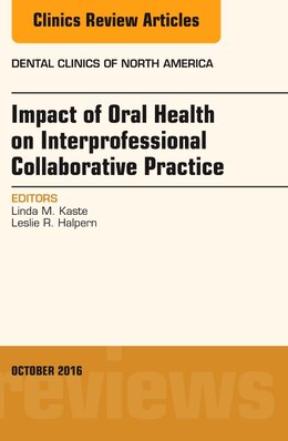 Book Impact Of Oral Health On Interprofessional Collaborative Practice, An Issue Of Dental Clinics Of… by Leslie R. Halpern