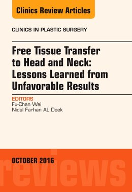 Book Free Tissue Transfer To Head And Neck: Lessons Learned From Unfavorable Results, An Issue Of… by Fu-chan Wei