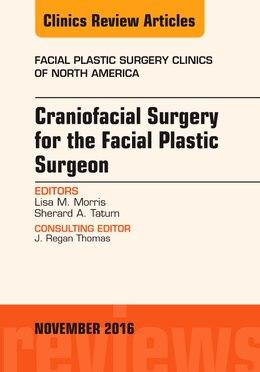 Book Craniofacial Surgery For The Facial Plastic Surgeon, An Issue Of Facial Plastic Surgery Clinics by Lisa M. Morris