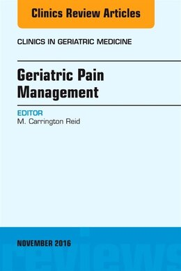 Book Geriatric Pain Management, An Issue Of Clinics In Geriatric Medicine by M. Carrington Reid