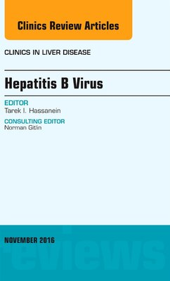 Book Hepatitis B Virus, An Issue Of Clinics In Liver Disease by Tarek Hassanein