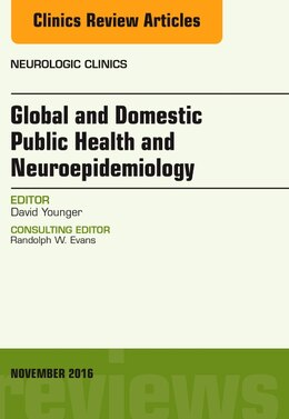 Book Global And Domestic Public Health And Neuroepidemiology, An Issue Of Neurologic Clinics by David Younger