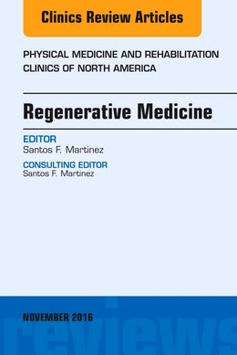 Book Regenerative Medicine, An Issue Of Physical Medicine And Rehabilitation Clinics Of North America by Santos F. Martinez