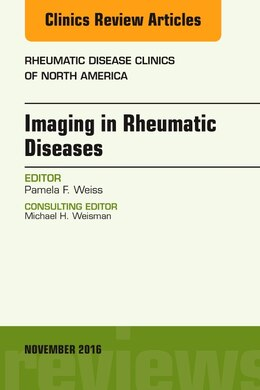 Book Imaging In Rheumatic Diseases, An Issue Of Rheumatic Disease Clinics Of North America by Pamela F. Weiss