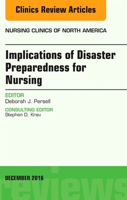 Book Implications Of Disaster Preparedness For Nursing, An Issue Of Nursing Clinics Of North America by Deborah J. Persell