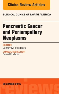 Book Pancreatic Cancer And Periampullary Neoplasms, An Issue Of Surgical Clinics Of North America by Jeffrey M. Hardacre