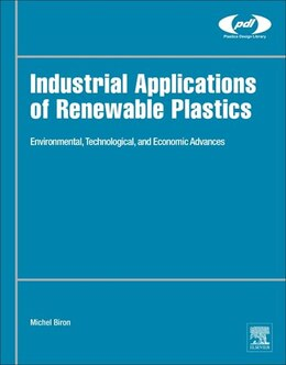 Book Industrial Applications Of Renewable Plastics: Environmental, Technological, And Economic Advances by Michel Biron