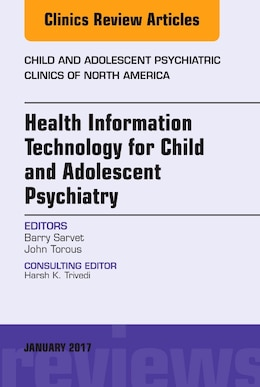 Book Health Information Technology For Child And Adolescent Psychiatry, An Issue Of Child And Adolescent… by Barry Sarvet