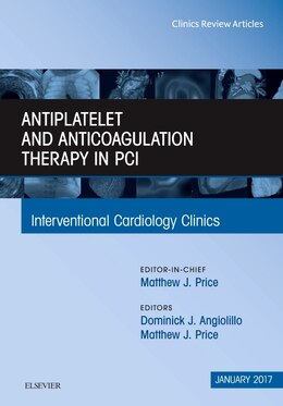 Book Antiplatelet And Anticoagulation Therapy In Pci, An Issue Of Interventional Cardiology Clinics by Dominick J. Angiolillo