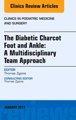 Book The Diabetic Charcot Foot And Ankle: A Multidisciplinary Team Approach, An Issue Of Clinics In… by Thomas Zgonis