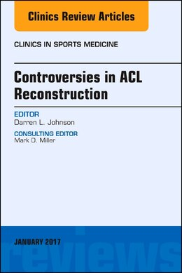 Book Controversies In Acl Reconstruction, An Issue Of Clinics In Sports Medicine by Johnson, Darren L.