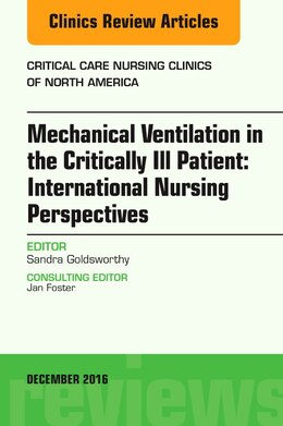 Book Mechanical Ventilation In The Critically Ill Patient: International Nursing Perspectives, An Issue… by Sandra Goldsworthy
