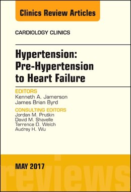 Book Hypertension: Pre-hypertension To Heart Failure, An Issue Of Cardiology Clinics by Kenneth Jamerson