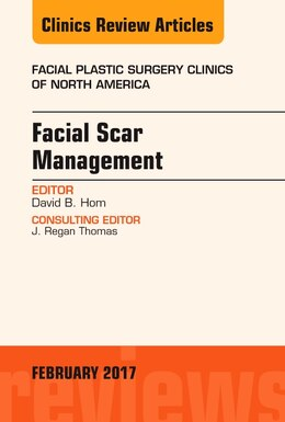 Book Facial Scar Management, An Issue Of Facial Plastic Surgery Clinics Of North America by David B. Hom