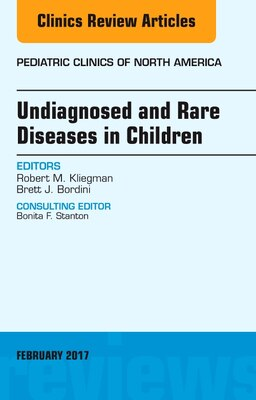 Book Undiagnosed And Rare Diseases In Children, An Issue Of Pediatric Clinics Of North America by Robert M. Kliegman