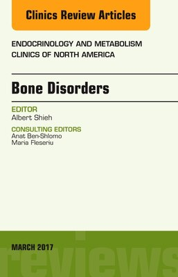 Book Bone Disorders, An Issue Of Endocrinology And Metabolism Clinics Of North America by Albert Shieh