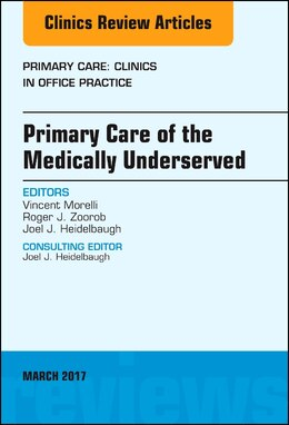 Book Primary Care Of The Medically Underserved, An Issue Of Primary Care: Clinics In Office Practice by Vincent Morelli